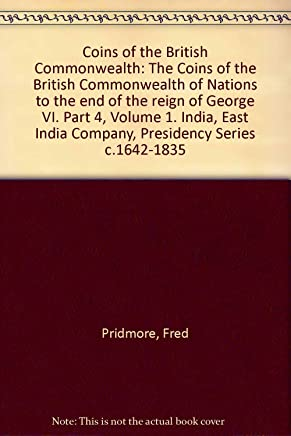 Coins of the British Commonwealth of Nations: India, v.1: East India Company Presidency Series, c.1642-1835 Pt. 4