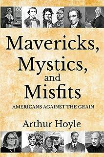 Mavericks, Mystics, and Misfits: Americans Against the Grain