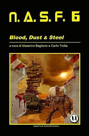 NASF 6: Blood, Dust & Steel (NASF - Nuovi Autori Science Fiction)