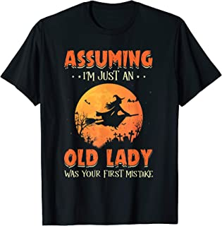 Witch Assuming I Am Just An Old Lady Was Your First Mistake T-Shirt