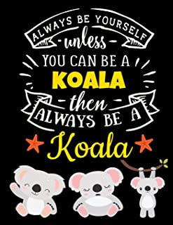 Koala Black Paper Notebook: Always Be Yourself Unless You Can Be a Koala - Cute Koala Journal with Motivational Quote - Bl...