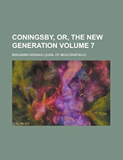 Coningsby, Or, the New Generation Volume 7