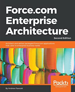 Force.com Enterprise Architecture: Architect and deliver packaged Force.com applications that cater to enterprise business needs, 2nd Edition