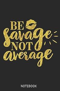 Be savage not average Notebook: Blank Composition Book, Be savage not average journal, Notebook for Girl Classy Sassy: Lin...