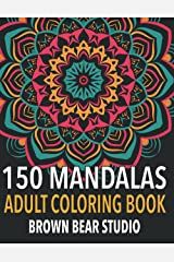 150 Mandalas: Adult Coloring Book to Help You Relax and Rewind Paperback