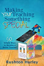 Making Your Teaching Something Special: 50 Simple Ways to Become a Better Teacher