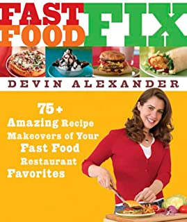 Fast Food Fix: 75+ Amazing Recipe Makeovers of Your Fast Food Restaurant Favorites
