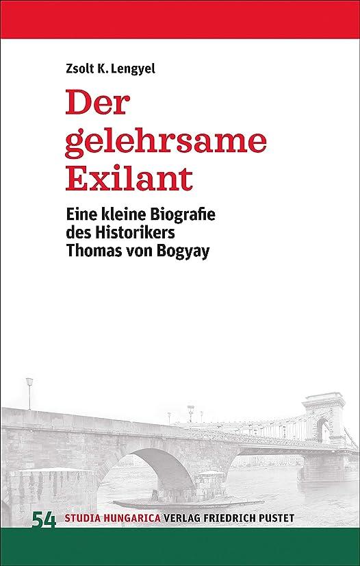 感性ドーム唇Der gelehrsame Exilant: Eine kleine Biografie des Historikers Thomas von Bogyay (Studia Hungarica 54) (German Edition)