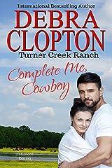 COMPLETE ME, COWBOY (Turner Creek Ranch Book 3) Kindle Edition