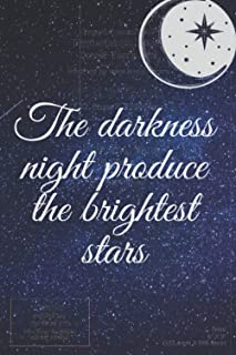 the darkness night produce the brightest stars: Notebook& Journal - Large (6 x 9 inches) - 110 Pages