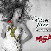Velvet Jazz: Lovers Time, Saxophone, Piano Blue Soul, Jazz Romance, Martini Red Lounge Music, Hugs and Kisses