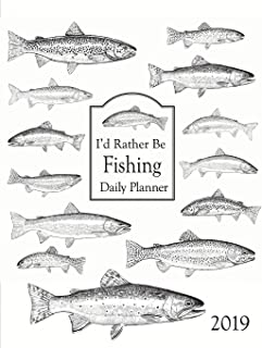I'd Rather Be Fishing 2019 Daily Planner: Full Page a Day Planner with a Trout Fishing Theme to Keep You Focused on What Y...