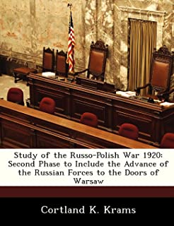 Study of the Russo-Polish War 1920: Second Phase to Include the Advance of the Russian Forces to the Doors of Warsaw