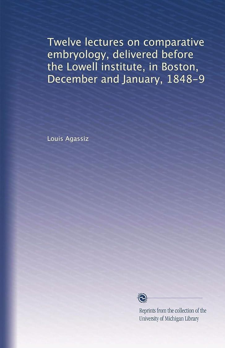 スロット冗長剥ぎ取るTwelve lectures on comparative embryology, delivered before the Lowell institute, in Boston, December and January, 1848-9