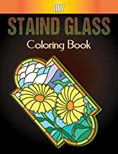 My Staind Glass Coloring Book: An Adult Coloring Book Featuring Beautiful Stained Glass for Stress Relief and Relaxation