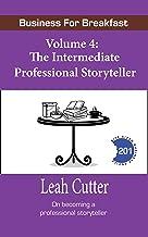 The Intermediate Professional Storyteller (Business for Breakfast Book 4)