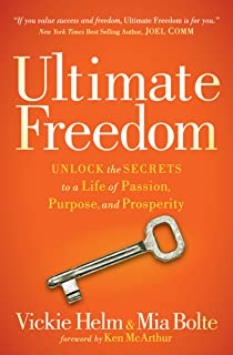 Ultimate Freedom: Unlock the Secrets to a Life of Passion, Purpose, and Prosperity