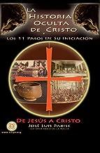 La Historia Oculta de Cristo: Los Once Pasos de Su Iniciación (Spanish Edition)