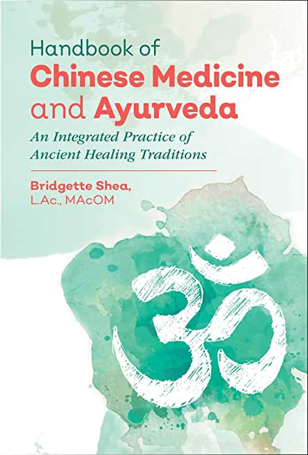 Handbook of Chinese Medicine and Ayurveda: An Integrated Practice of Ancient Healing Traditions (English Edition)
