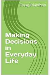 Making Decisions in Everyday Life Kindle Edition