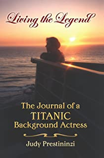 Living the Legend: The Journal of a Titanic Background Actress (English Edition)