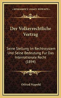 Der Volkerrechtliche Vertrag: Seine Stellung Im Rechtssystem Und Seine Bedeutung Fur Das Internationale Recht (1894)