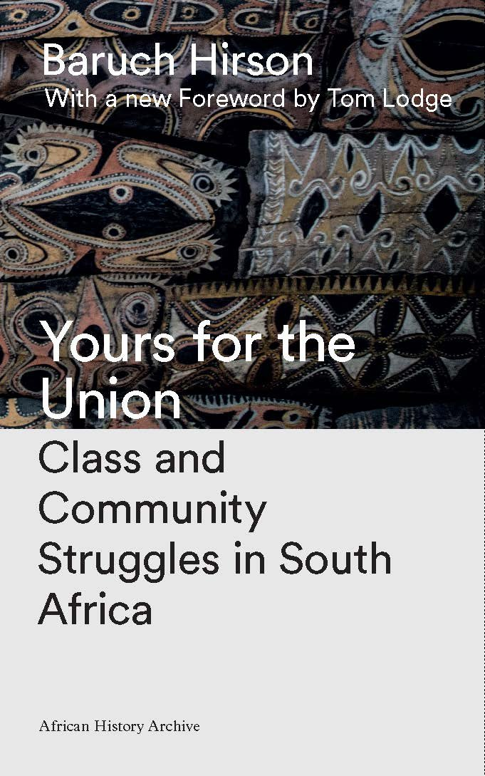 Yours for the Union: Class and Community Struggles in South Africa (African History Archive)
