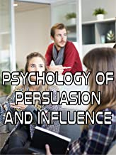 Psychology of Persuasion and Influence