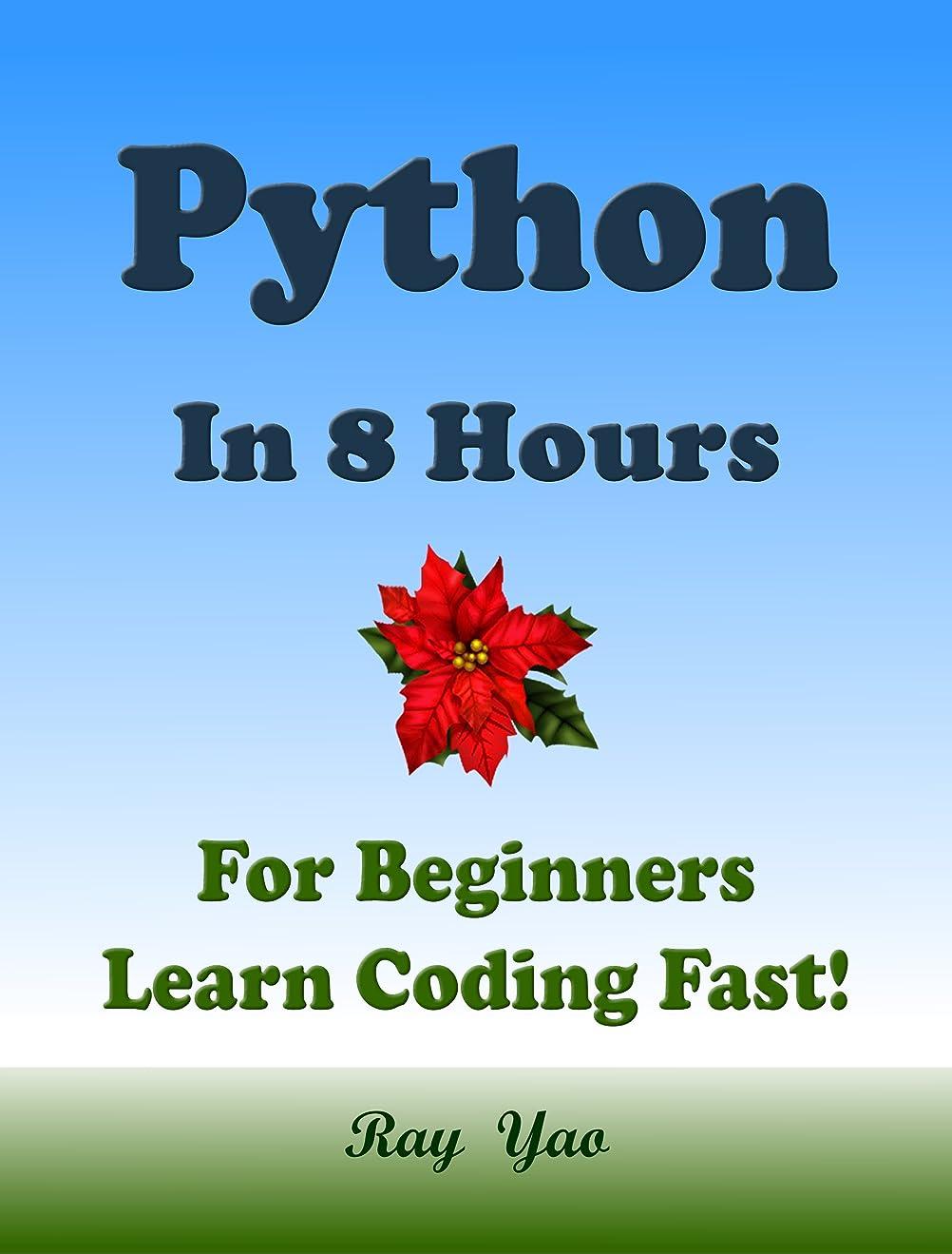 租界たるみマトンPYTHON Programming Language. In 8 Hours, For Beginners, Learn Coding Fast! Python Crash Course, A QuickStart eBook, Tutorial Book with Hands-On Projects, ... Ultimate Beginner's Guide! (English Edition)