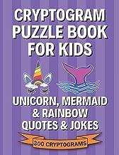 Cryptogram Puzzle Book for Kids: Unicorn, Mermaid & Rainbow Quotes & Jokes; 300 Large Print Cryptograms, Crytoquotes, Cryptoquips