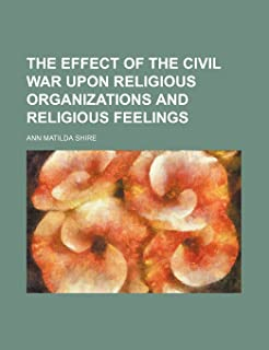 The Effect of the Civil War Upon Religious Organizations and Religious Feelings