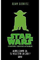 Star Wars - épisode V, L'empire contre-attaque : Alors comme ça, tu veux être un Jedi? (French Edition) Kindle Edition