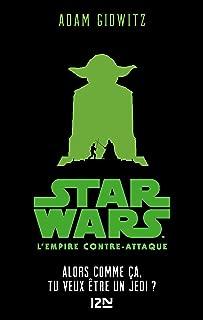 Star Wars - épisode V, L'empire contre-attaque : Alors comme ça, tu veux être un Jedi? (French Edition)