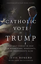 A Catholic Vote for Trump: The Only Choice in 2020 for Republicans, Democrats, and Independents Alike PDF