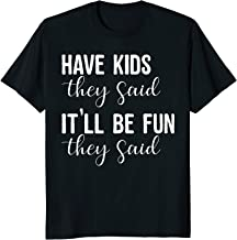 Funny Have Kids T-shirt It'll Be Fun They Said Humor
