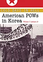 Cold Days in Hell: American POWs in Korea (Volume 141) (Williams-Ford Texas A&M University Military History Series)
