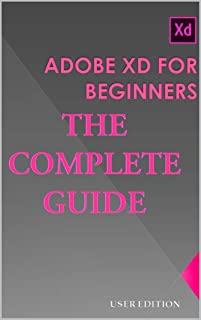ADOBE XD FOR BEGINNERS: THE COMPLETE GUIDE (English Edition)