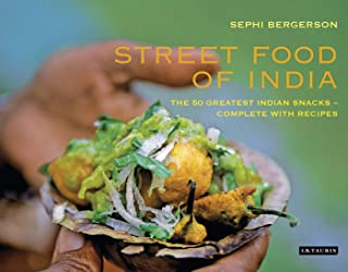Street Food of India: The 50 Greatest Indian Snacks - Complete with Recipes