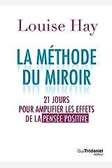 La méthode du miroir : 21 jours pour amplifier les effets de la pensée positive Format Kindle