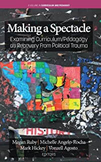 Making a Spectacle: Examining Curriculum/Pedagogy As Recovery from Political Trauma (Curriculum and Pedagogy)