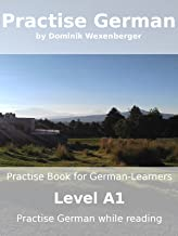Practise German: Practise-book for German learners: Level A1 - Practise German while reading (German Edition)