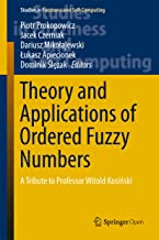 Theory and Applications of Ordered Fuzzy Numbers: A Tribute to Professor Witold Kosiński (Studies in Fuzziness and Soft Computing Book 356)