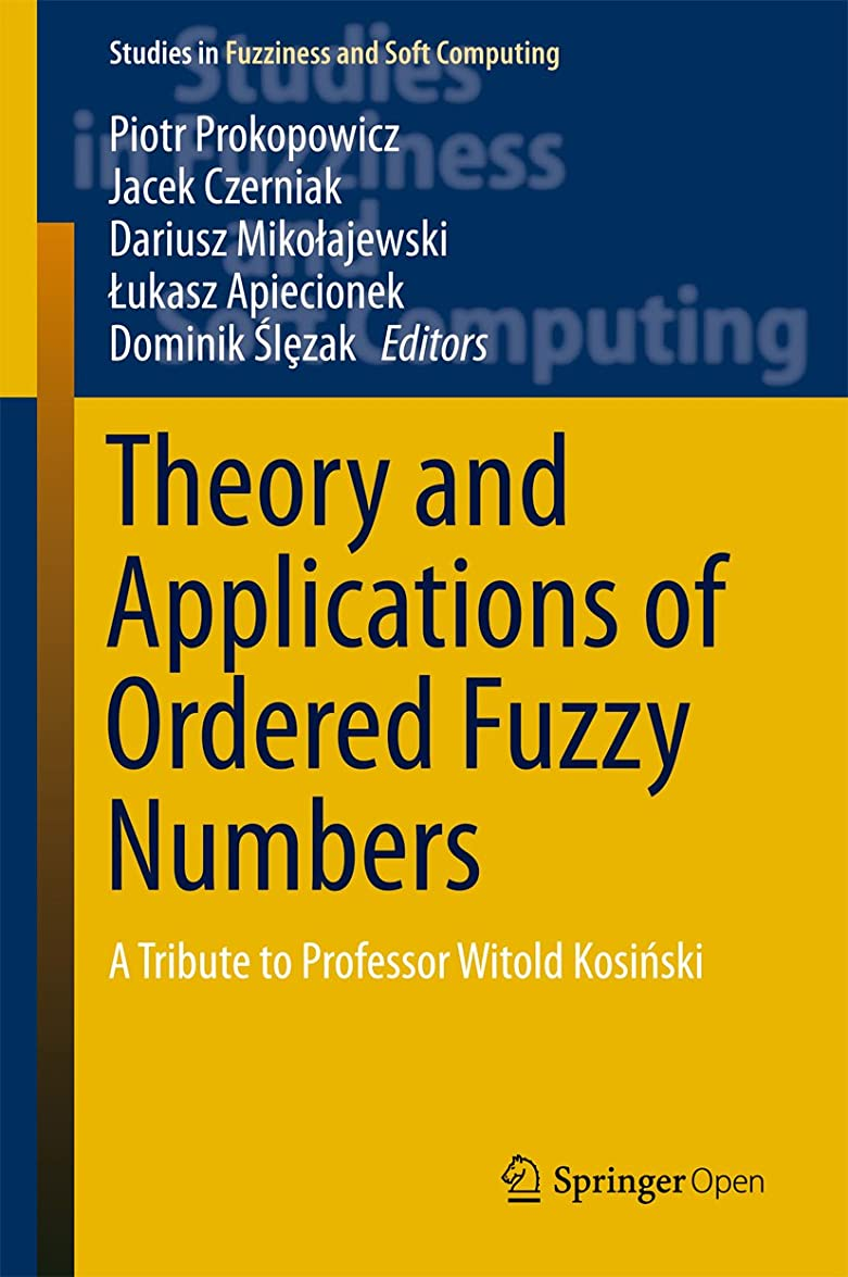 Theory and Applications of Ordered Fuzzy Numbers: A Tribute to Professor Witold Kosiński (Studies in Fuzziness and Soft Computing Book 356) (English Edition)