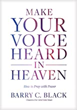 Make Your Voice Heard in Heaven: How to Pray with Power