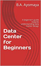 Data Center for Beginners: A beginner's guide towards understanding Data Center Design