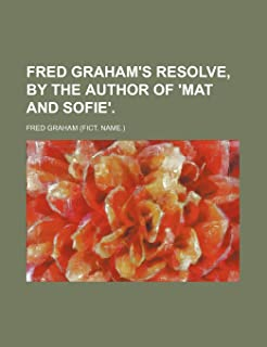 Fred Graham's Resolve, by the Author of 'Mat and Sofie'.