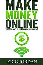 Make Money Online: The Top 15 Ways To Start Making Money Online (How to Make Money Online, 2018)