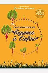 Les cahiers du jardinier - Faire pousser ses légumes à l'infini Format Kindle