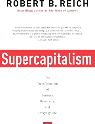 Supercapitalism: The Transformation of Business, Democracy and Everyday Life (English Edition)
