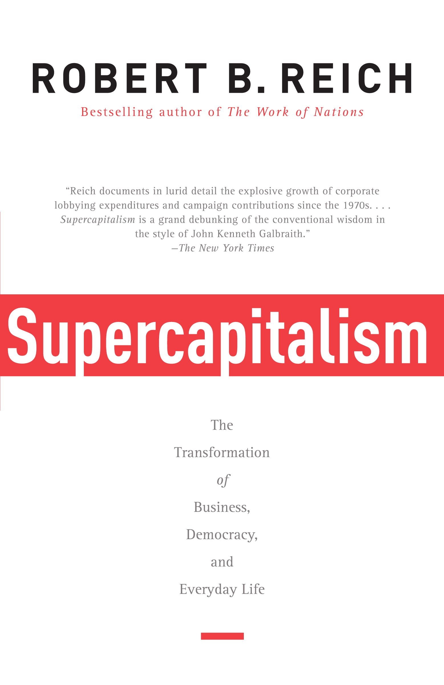 Supercapitalism: The Transformation of Business, Democracy and Everyday Life